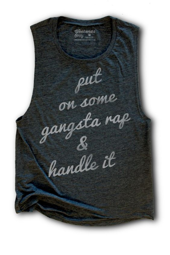 Gangsta Rap Shirt - Womens Work Out Tank - Flowy Tank Top - Hip Hop Shirt - Funny Tank Tops - Put On Some Gangsta Rap & Handle It by WeekendzOnlyApparel on Etsy https://www.etsy.com/listing/254608066/gangsta-rap-shirt-womens-work-out-tank