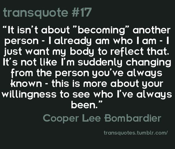 """It isn't about 'becoming' another person..."" - Cooper Lee Bombardier"