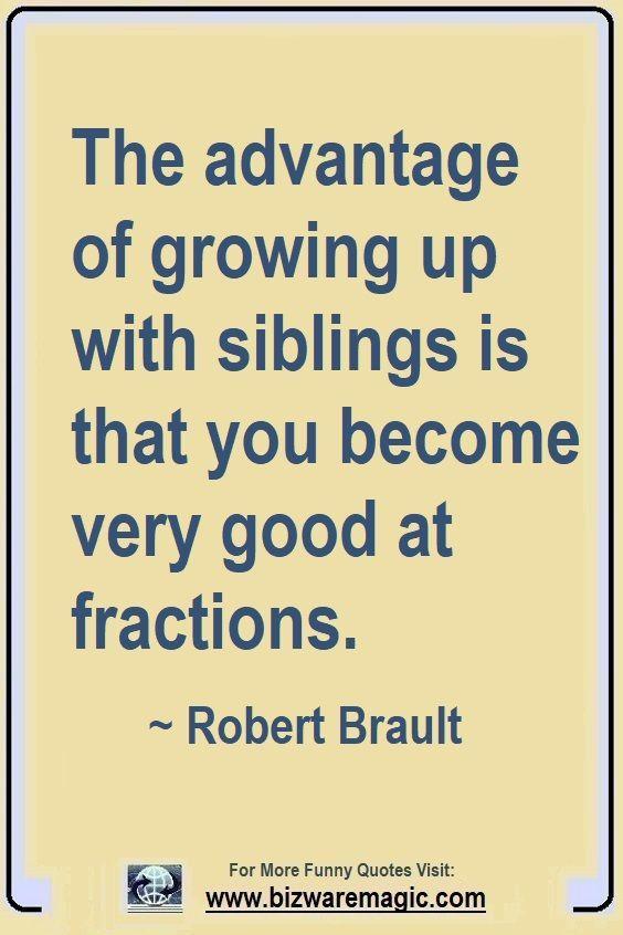 Top 14 Funny Quotes From Bizwaremagic Siblings Funny Quotes Sibling Quotes Sister Quotes
