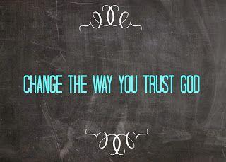 Awake My Spirit: 30 DAYS OF CHANGE CHALLENGE ~ DAY 13 : Change the way you trust in God
