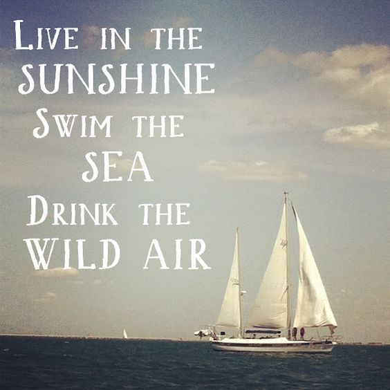 live in the sunshine swim in the sea drink the wild air