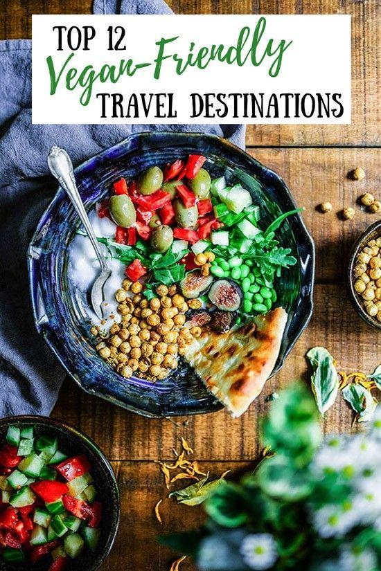Top 12 Vegan Friendly Travel Destinations Foodie Travel Vegetarian Travel Vegan Recipes Healthy