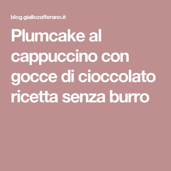 Plumcake al cappuccino con gocce di cioccolato ricetta senza burro