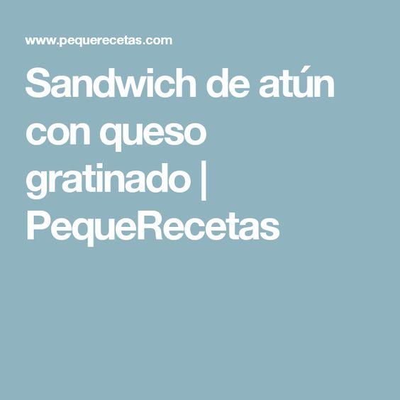 Sandwich de atún con queso gratinado | PequeRecetas