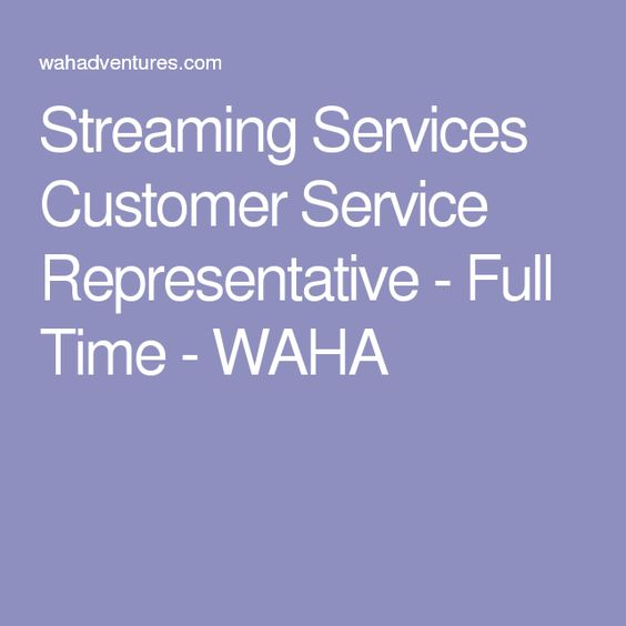 Streaming Services Customer Service Representative - Full Time - WAHA