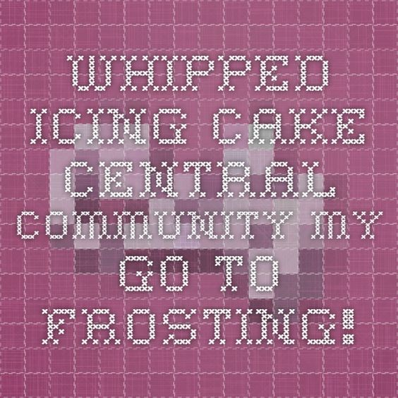 Whipped Icing - Cake Central Community My go to frosting!