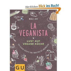 La Veganista: Lust auf vegane Küche: Lust auf vegane Küche- 100 leckere Rezepte von Frühstück bis Abendessen (GU Autoren-Kochbücher): Amazon.de: Nicole Just: Bücher