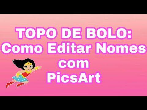 Topo De Bolo Como Editar Nomes Com Picsart Topodebolo Youtube