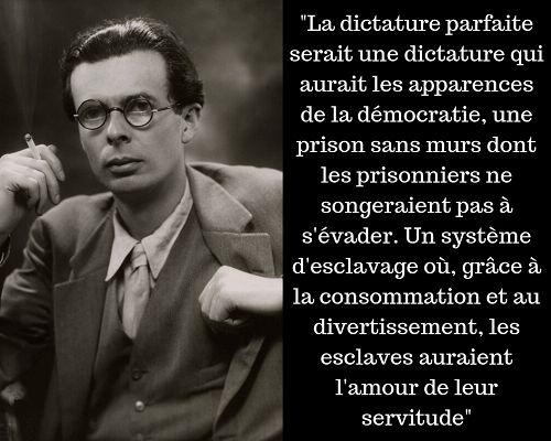 Aldous Huxley nous explique que l'esclavage moderne serait une dictature qui aurait les apparences d'une démocratie. Un système d'esclavage où, grâce à la consommation et au divertissement, les esclavages auraient l'amour de leur servitude.