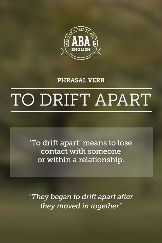 "New English #Phrasal #Verb: ""To drift apart"" meansto lose contact with someone or within a relationship. #esl-         Repinned by Chesapeake College Adult Ed. We offer free classes on the Eastern Shore of MD to help you earn your GED - H.S. Diploma or Learn English (ESL) .   For GED classes contact Danielle Thomas 410-829-6043 dthomas@chesapeake.edu  For ESL classes contact Karen Luceti - 410-443-1163  Kluceti@chesapeake.edu .  www.chesapeake.edu"