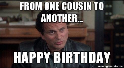 Happy Birthday Cousin Meme Cousin Birthday Happy Birthday Cousin Meme Happy Birthday Cousin