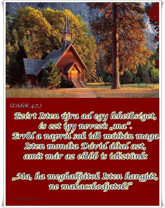 """Ezért Isten újra ad egy lehetőséget, és ezt így nevezi: """"ma"""". Erről a napról sok idő múltán maga Isten mondta Dávid által azt, amit már az előbb is idéztünk: """"Ma, ha meghalljátok Isten hangját, ne makacskodjatok!"""" (Zsidók 4:7,)"""