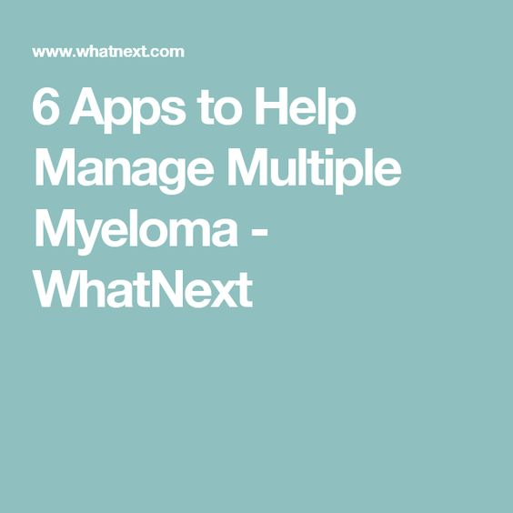 6 Apps to Help Manage Multiple Myeloma - WhatNext