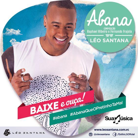 Nova música de Léo Santana - Abana  http://suamusica.com.br/abana