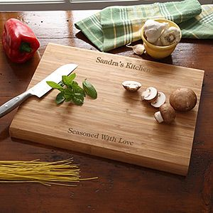 LOVE LOVE LOVE this! Personalized Bamboo Cutting Board - you can have it engraved with any message at the top and bottom - great gift idea!  http://www.personalizationmall.com/Personalized-Bamboo-Cutting-Boards-You-Name-It-i24849.item?productid=7924&sdest=Search&sdestid=31567412&did=294714