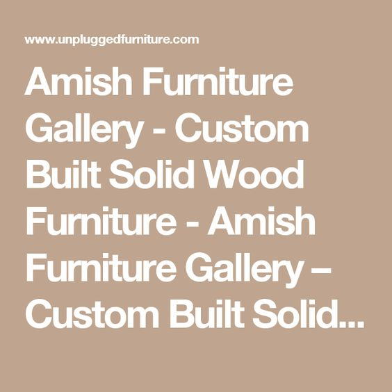 Amish Furniture Gallery - Custom Built Solid Wood Furniture - Amish Furniture  Gallery – Custom Built