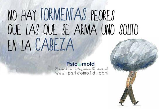 No hay tormentas peores que las que se arma uno solito en la cabeza...  Psicomold Psicólogos · Pioneros en Inteligencia Emocional ···········>CONTACTA CON NOSOTROS:  922 63 49 85  691 12 66 22  correo@psicomold.com  www.psicomold.com