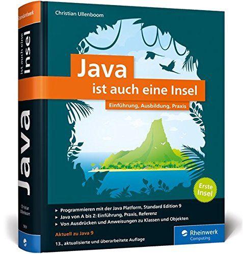 Java Ist Auch Eine Insel Programmieren Lernen Mit Dem Standardwerk F R Java Entwickler Ausgabe 2017 Aktuell Z Programmieren Programmieren Lernen Insel Java