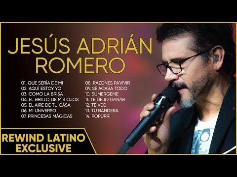 Popurri Jesús Adrián Romero El Aire De Tu Casa Mi Universo Aquí Estoy Yo Que Sería De Mi Youtube Jesus Adrian Romero Música Cristiana Gratis Romero