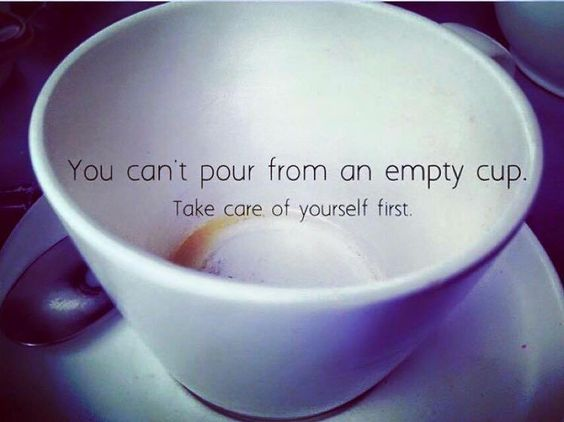 Mindfulness and self-care: You Can't Pour From An Empty Cup