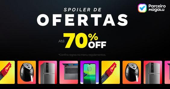 Spoiler de Ofertas : Parceiro Magalu : Até 70% OFF