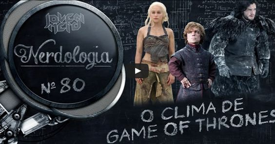 O clima de Game of Thrones | Nerdologia