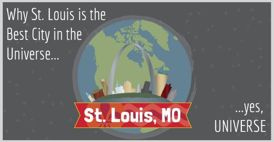 Why St. Louis is the best city in the universe.