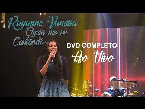 Dvd Completo Rayanne Vanessa Quem Me Ve Cantando Ao Vivo