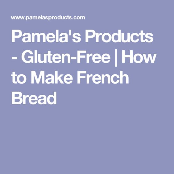 Pamela's Products - Gluten-Free | How to Make French Bread