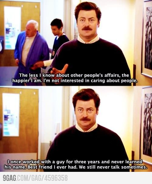 Classic Ron Swanson. Ive started watching this show occasionally just for the stuff he says! Lol