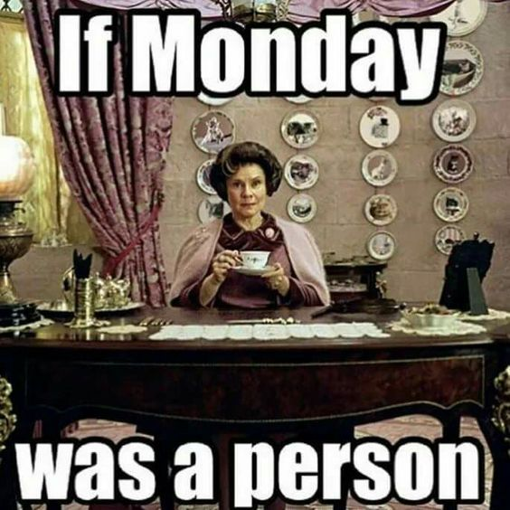 If Monday was a person: Umbridge