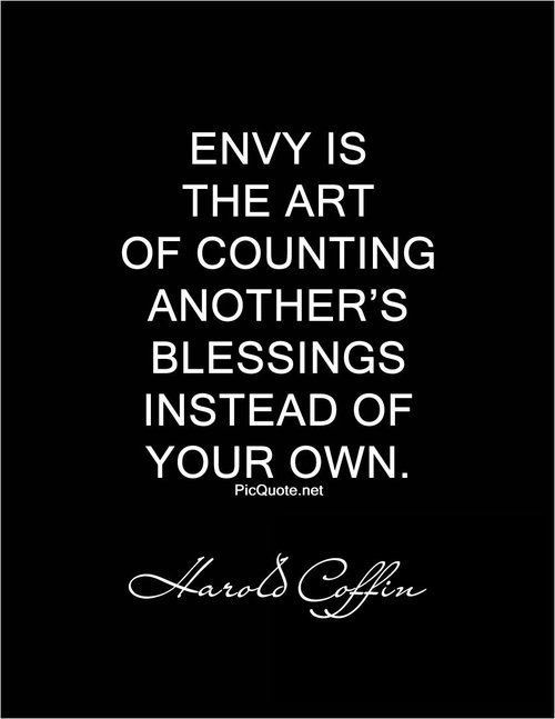 Jealousy Quotes Envy Is The Art Of Counting The Other Fellow S Blessings Instead Of Your Own Envy Quotes Truths Envy Quotes Jealous Quotes