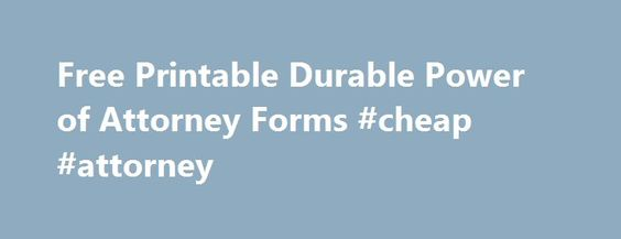 Free Printable Durable Power of Attorney Forms #cheap #attorney - durable power of attorney forms