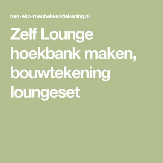 Zelf Lounge hoekbank maken, bouwtekening loungeset   Sofa   Pinterest
