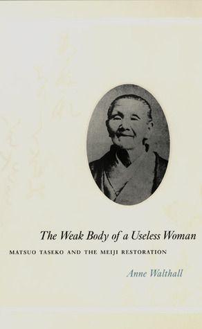 The Weak Body of a Useless Woman: Matsuo Taseko and the Meiji Restoration