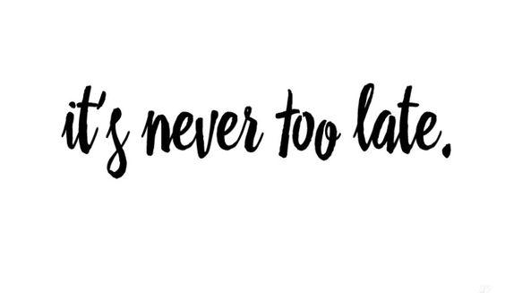 """""""It's never too late."""" via www.scratchpaperstudio.com"""