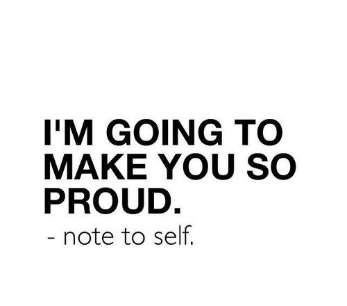 #make myself proud, #goals quote, #dreams quote, #note to self:Yes!