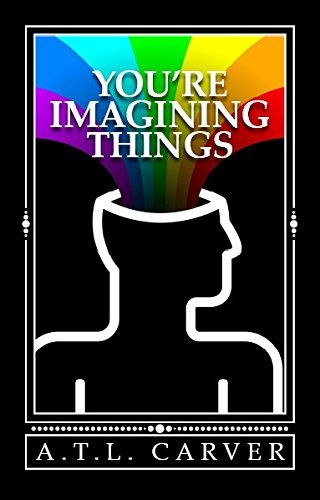 You're Imagining Things by A. T. L. Carver