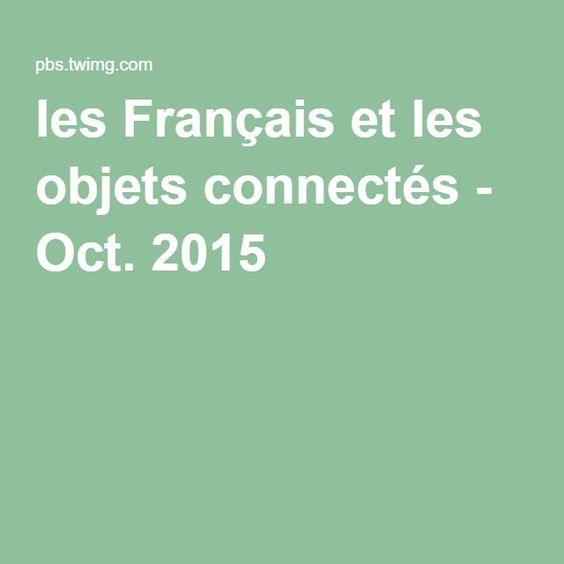 les Français et les objets connectés - Oct. 2015 #IoT #smarthome #smartcare #smartindustrie