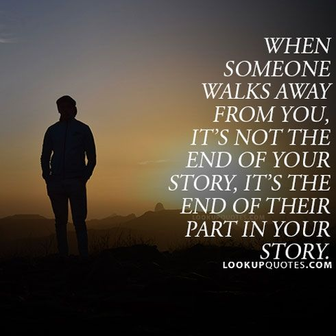 When Someone Walks Away From Your Life It S Not End Of Your Story It S End Of Th Ending Relationship Quotes Quotes About Strength In Hard Times Nature Quotes