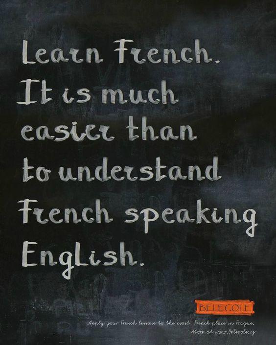 Apprends le français. C'est plus facile que d'essayer de comprendre un français qui parle anglais.