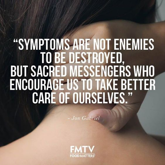 """""""Symptoms are not enemies to be destroyed, but sacred messengers who encourage us to take better care of ourselves."""" - The Gabriel Method - Jon Gabriel.  www.fmtv.com"""