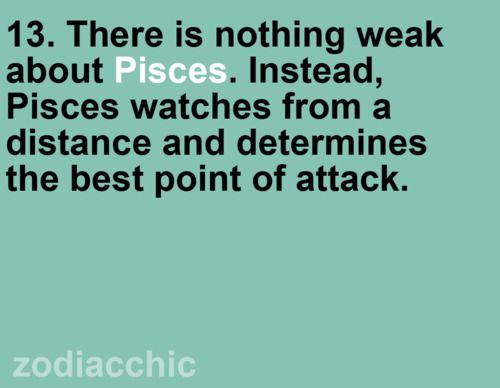 so don't be mistaken <3  PISCES
