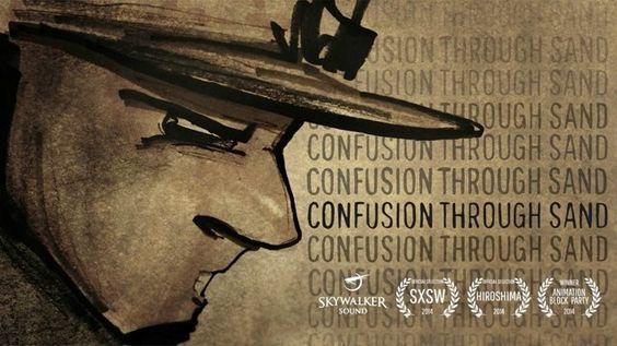 Confusion Through Sand est un court-métrage réalisé par l'artiste Danny Madden. Dessiné entièrement à la main, il traite de l'horreur de la guerre.