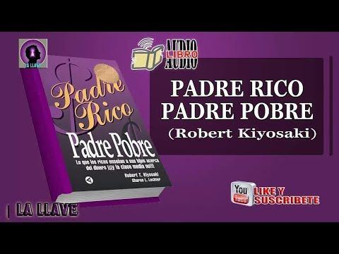 Padre Rico Padre Pobre Audiolibro Completo Voz Humana Youtube Padre Rico Padre Pobre Robert Kiyosaki Audiolibro