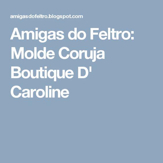 Amigas do Feltro: Molde Coruja Boutique D' Caroline