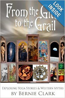 From the Gita to the Grail: Exploring Yoga Stories & Western Myth by Bernie Clark