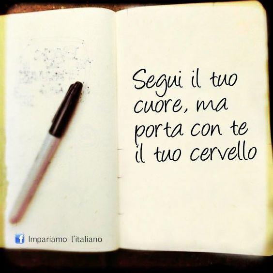 le frasi + belle del web.~Follow your heart, but bring your brain~