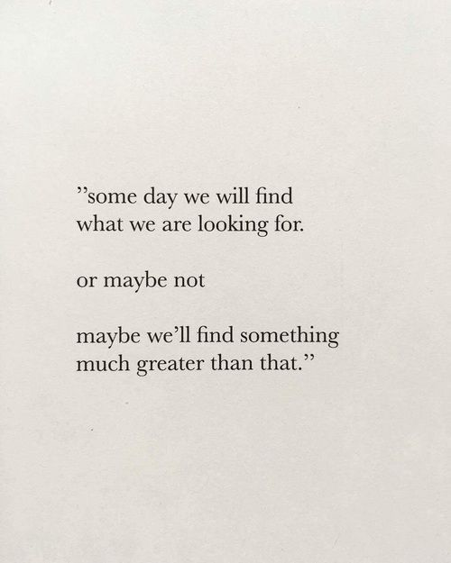 Someday We Will Find What We Are Looking For Or Maybe Not