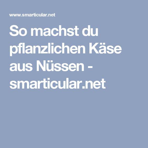 So machst du pflanzlichen Käse aus Nüssen - smarticular.net